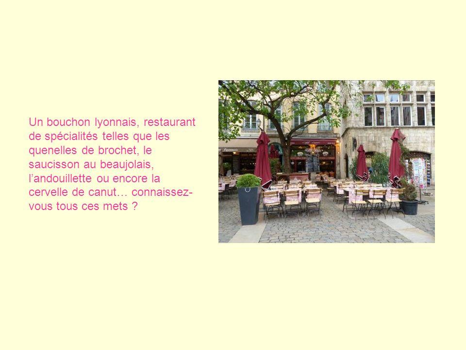 Un bouchon lyonnais, restaurant de spécialités telles que les quenelles de brochet, le saucisson au beaujolais, l'andouillette ou encore la cervelle de canut… connaissez-vous tous ces mets