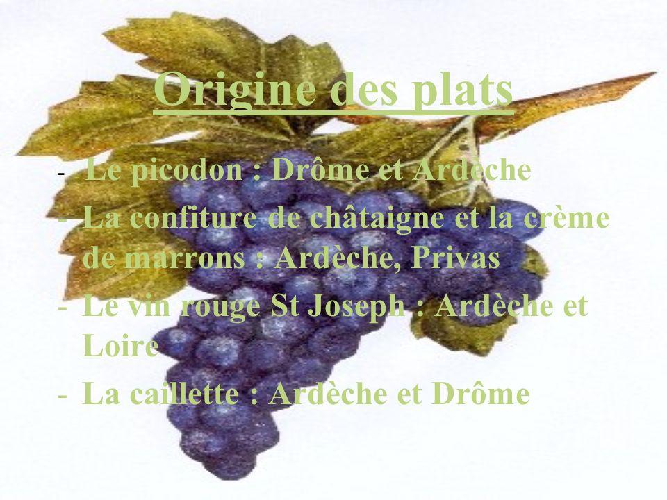 Origine des plats - Le picodon : Drôme et Ardèche. La confiture de châtaigne et la crème de marrons : Ardèche, Privas.