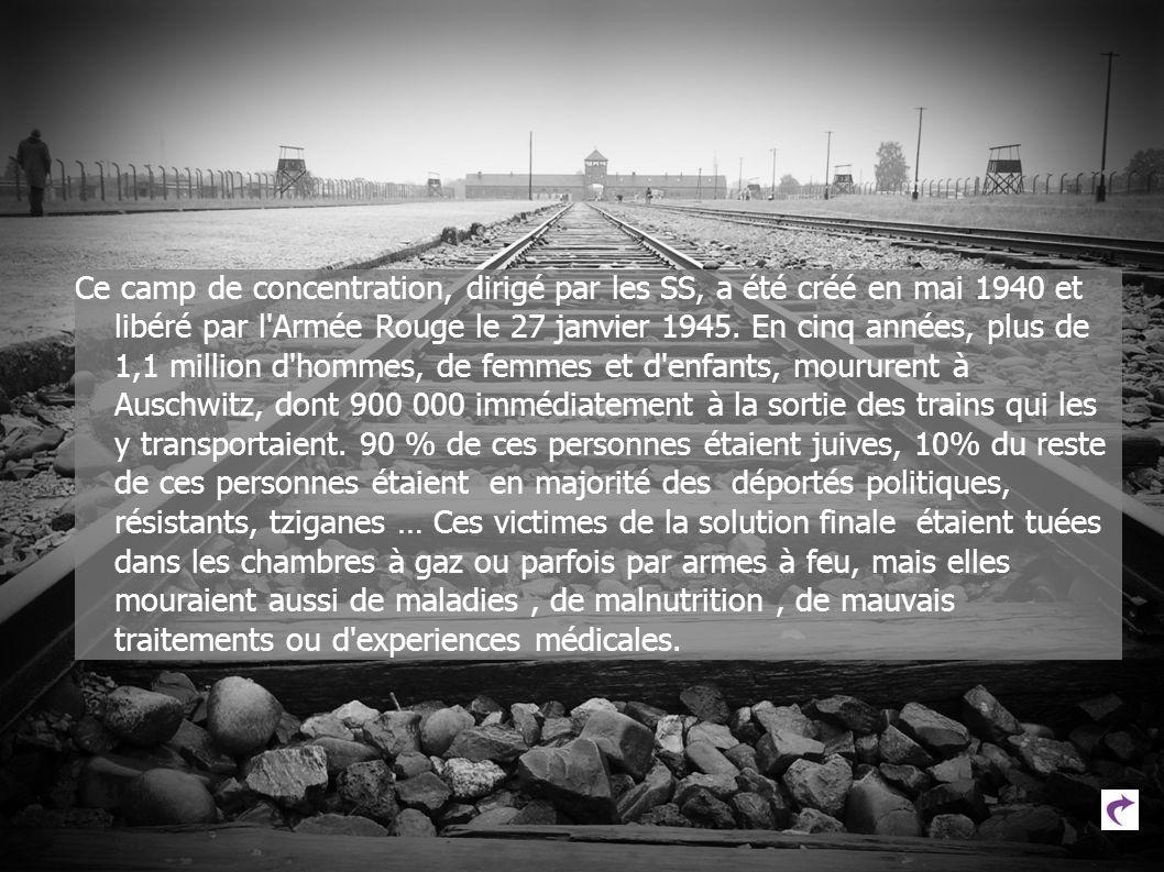 Ce camp de concentration, dirigé par les SS, a été créé en mai 1940 et libéré par l Armée Rouge le 27 janvier 1945.