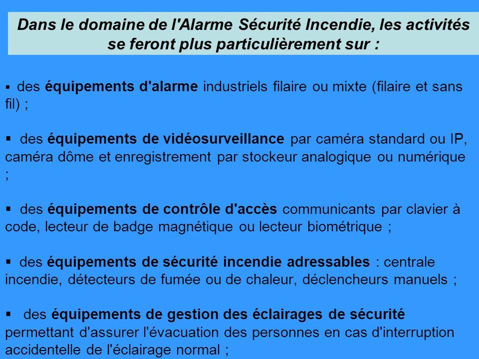 Dans le domaine de l Alarme Sécurité Incendie, les activités se feront plus particulièrement sur :