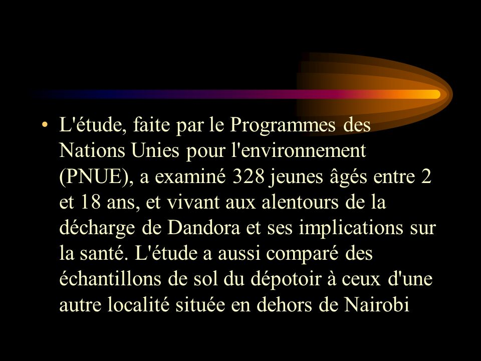 L étude, faite par le Programmes des Nations Unies pour l environnement (PNUE), a examiné 328 jeunes âgés entre 2 et 18 ans, et vivant aux alentours de la décharge de Dandora et ses implications sur la santé.