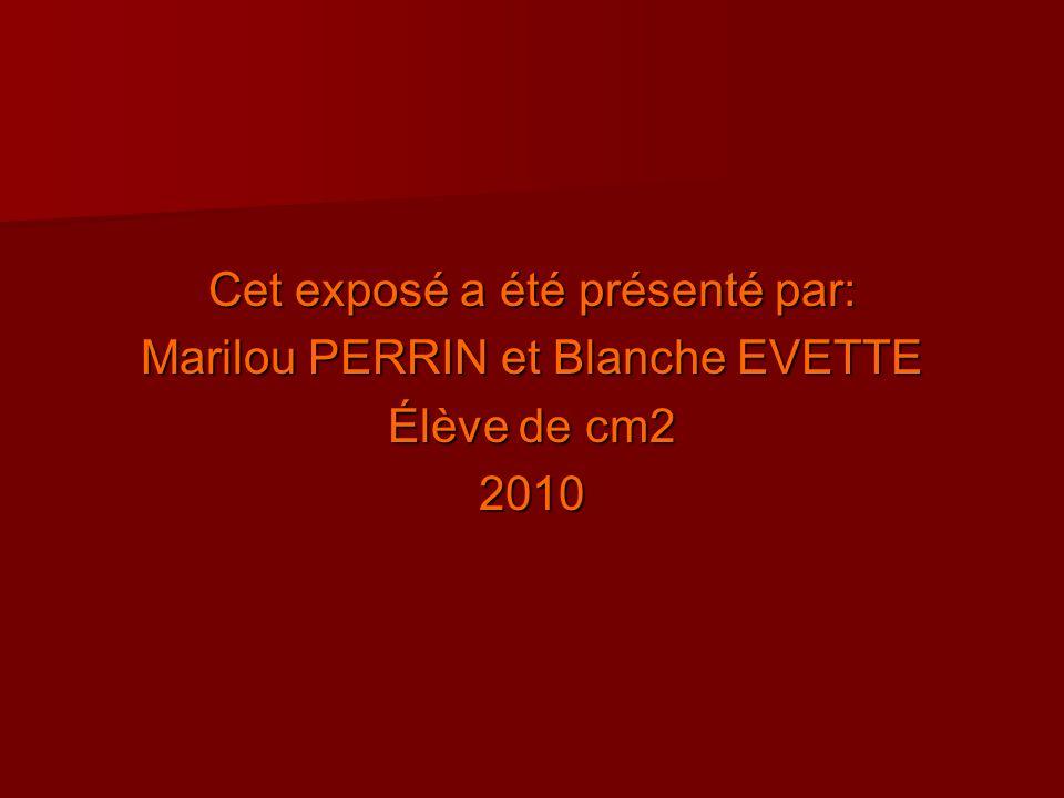 Cet exposé a été présenté par: Marilou PERRIN et Blanche EVETTE