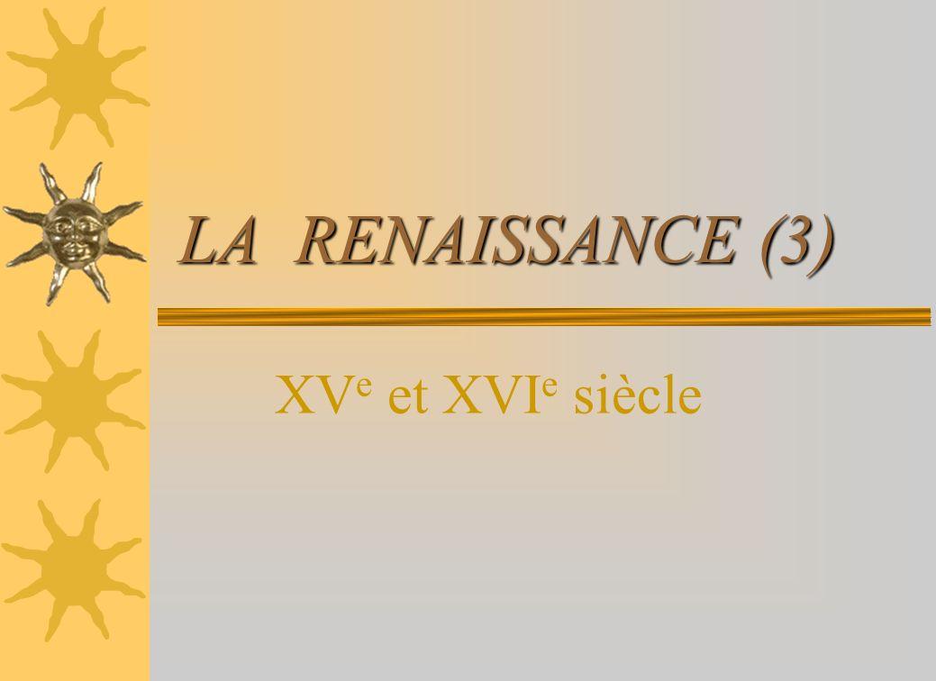 LA RENAISSANCE (3) XVe et XVIe siècle