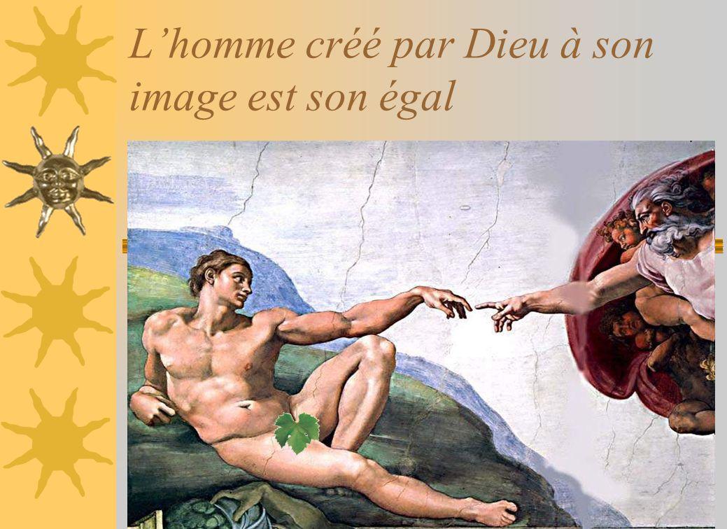 L'homme créé par Dieu à son image est son égal