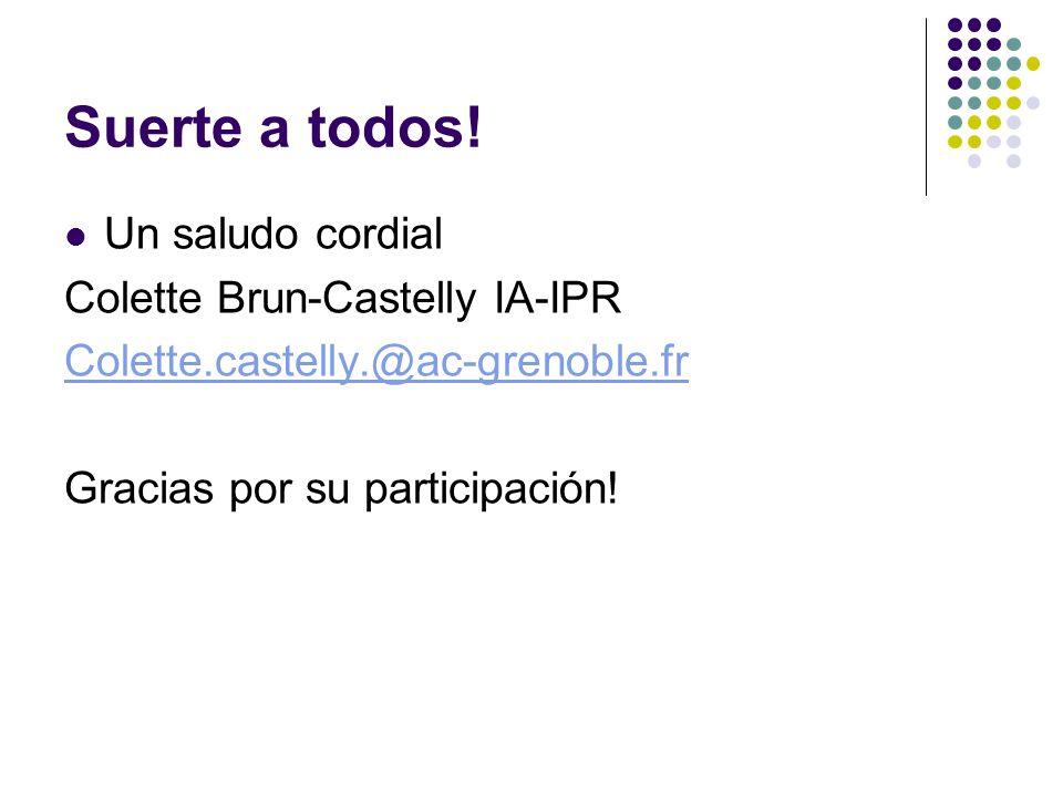 Suerte a todos! Un saludo cordial Colette Brun-Castelly IA-IPR