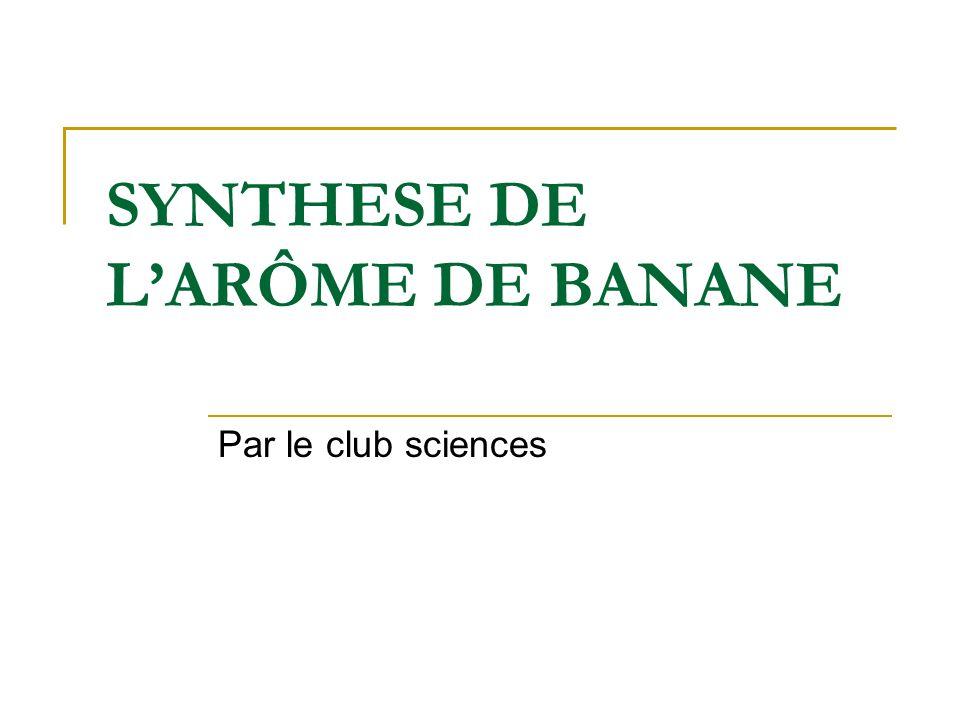 SYNTHESE DE L'ARÔME DE BANANE
