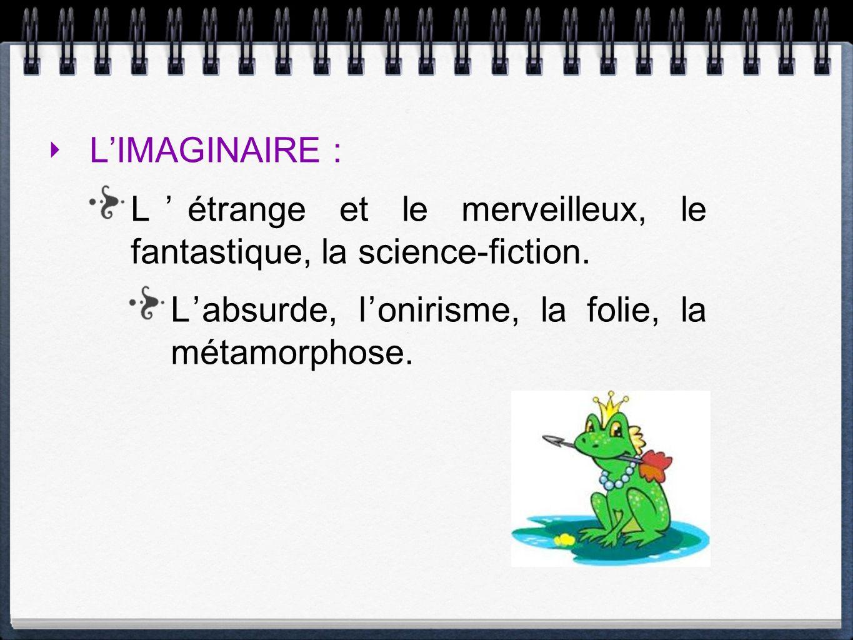 L'IMAGINAIRE : L'étrange et le merveilleux, le fantastique, la science-fiction.