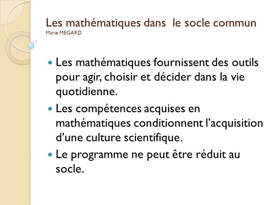 Les mathématiques dans le socle commun Marie MEGARD