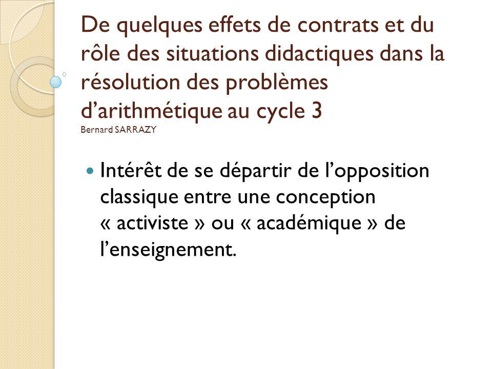 De quelques effets de contrats et du rôle des situations didactiques dans la résolution des problèmes d'arithmétique au cycle 3 Bernard SARRAZY