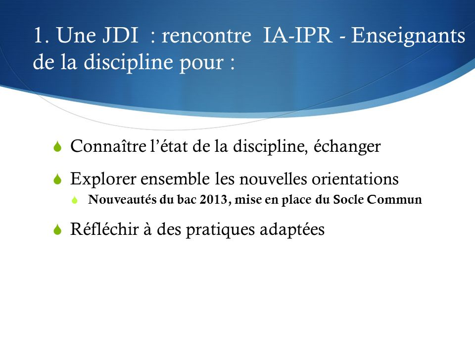 1. Une JDI : rencontre IA-IPR - Enseignants de la discipline pour :