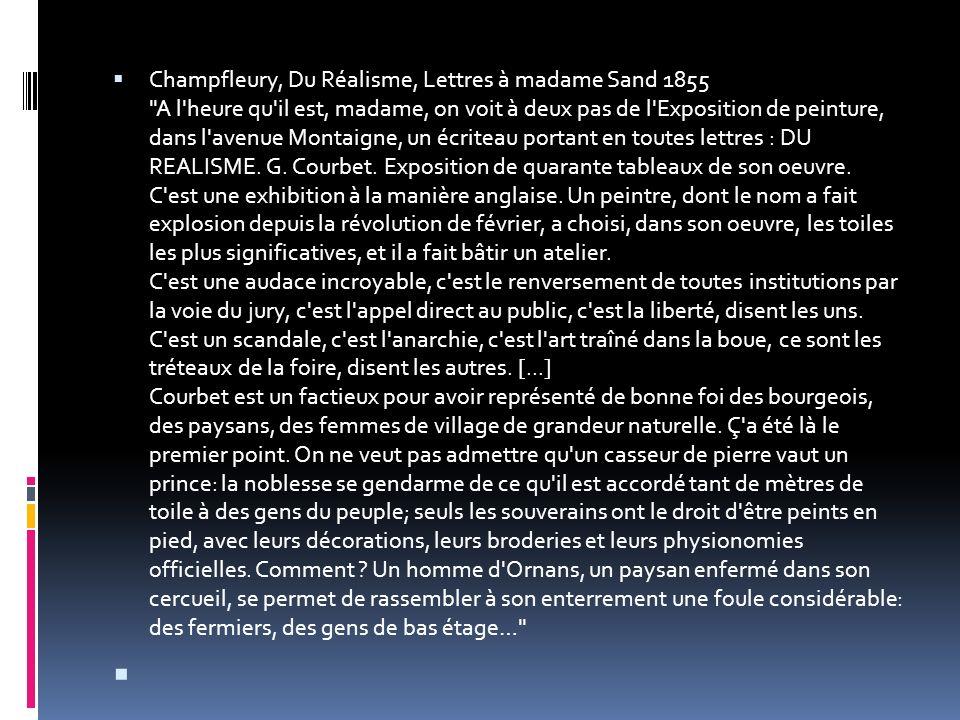 Champfleury, Du Réalisme, Lettres à madame Sand 1855 A l heure qu il est, madame, on voit à deux pas de l Exposition de peinture, dans l avenue Montaigne, un écriteau portant en toutes lettres : DU REALISME.
