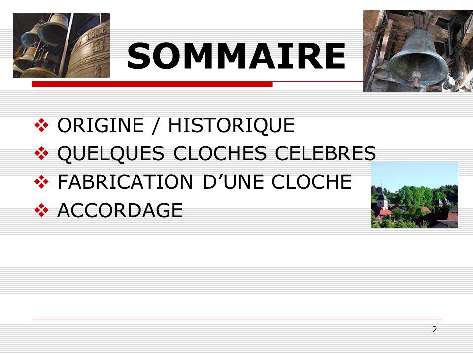 SOMMAIRE ORIGINE / HISTORIQUE QUELQUES CLOCHES CELEBRES