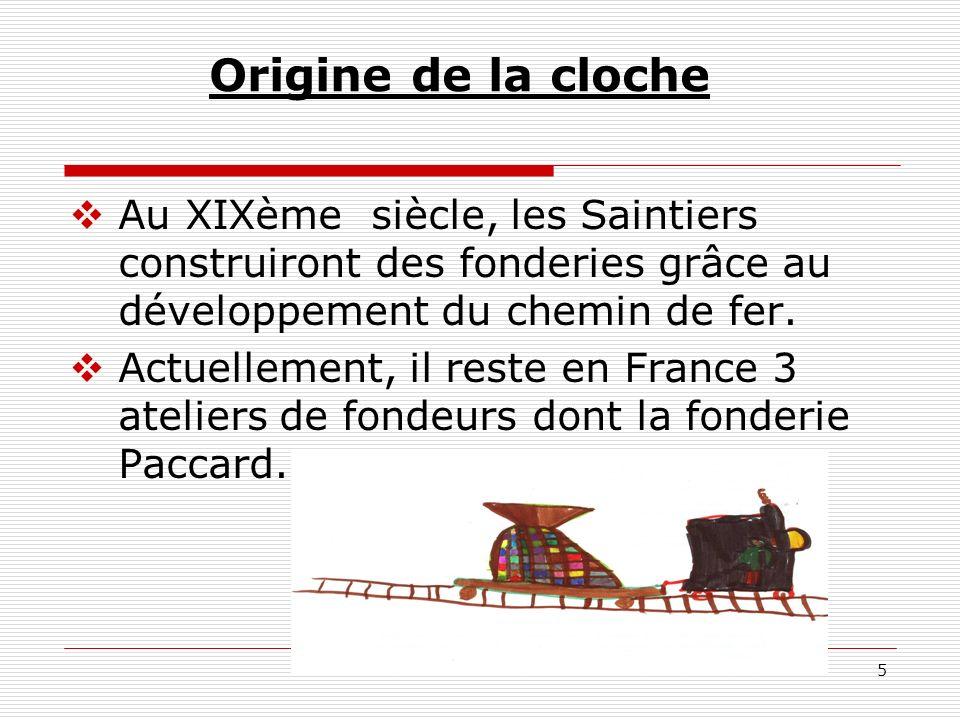 Origine de la cloche Au XIXème siècle, les Saintiers construiront des fonderies grâce au développement du chemin de fer.