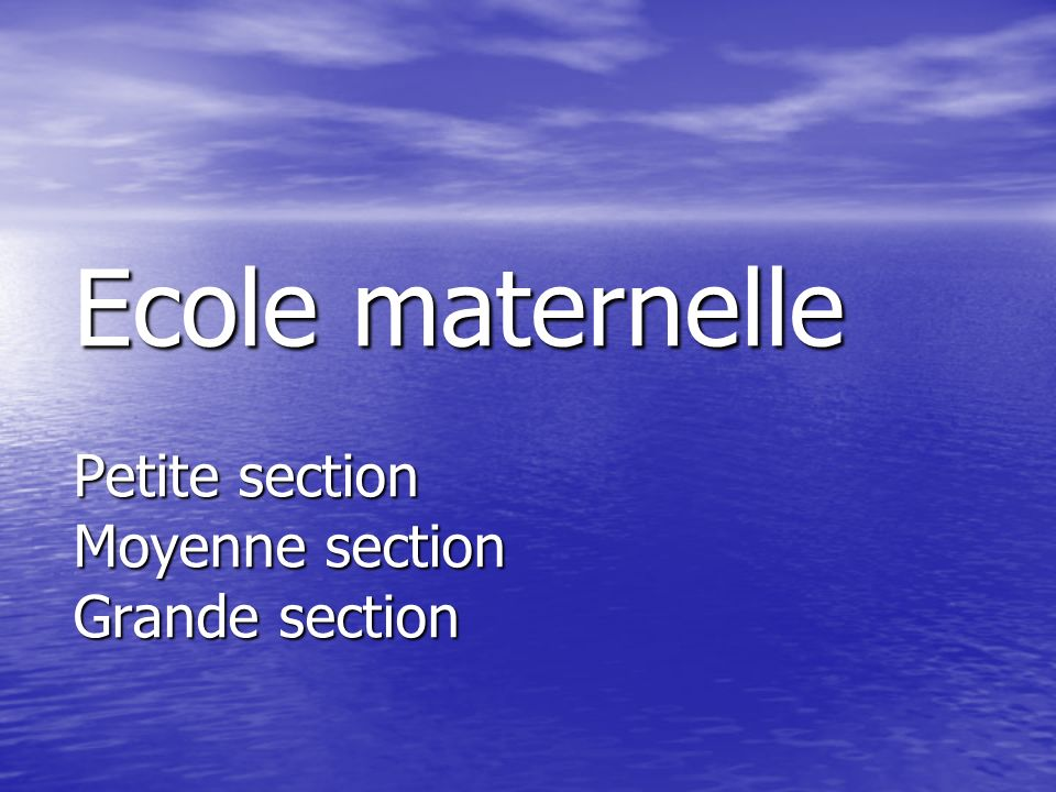 Ecole maternelle Petite section Moyenne section Grande section