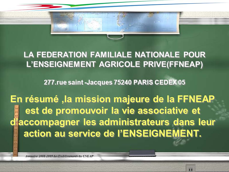LA FEDERATION FAMILIALE NATIONALE POUR L'ENSEIGNEMENT AGRICOLE PRIVE(FFNEAP) 277.rue saint -Jacques 75240 PARIS CEDEX 05