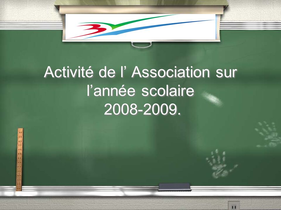 Activité de l' Association sur l'année scolaire 2008-2009.