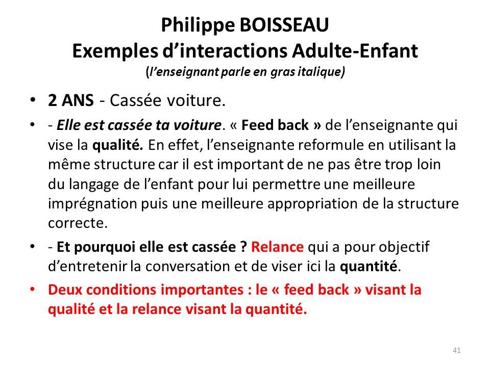 Philippe BOISSEAU Exemples d'interactions Adulte-Enfant (l'enseignant parle en gras italique)