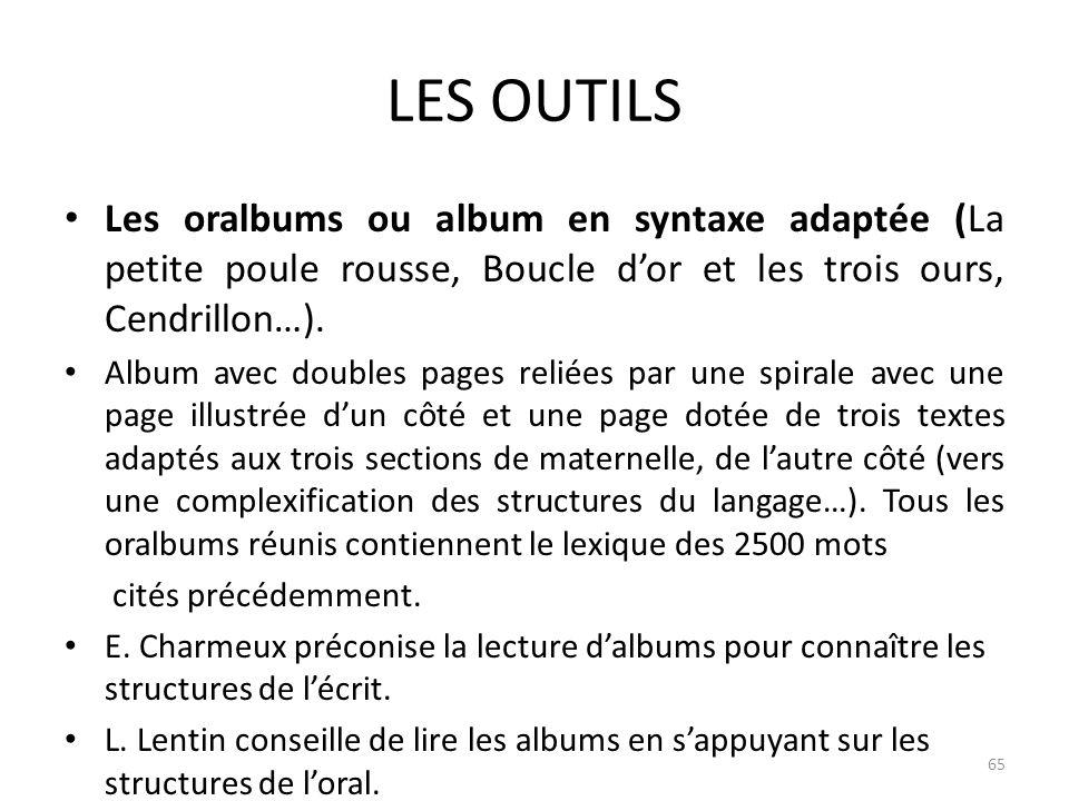 LES OUTILS Les oralbums ou album en syntaxe adaptée (La petite poule rousse, Boucle d'or et les trois ours, Cendrillon…).