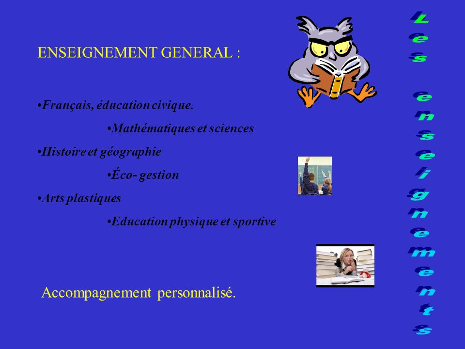 Les enseignements ENSEIGNEMENT GENERAL : Accompagnement personnalisé.