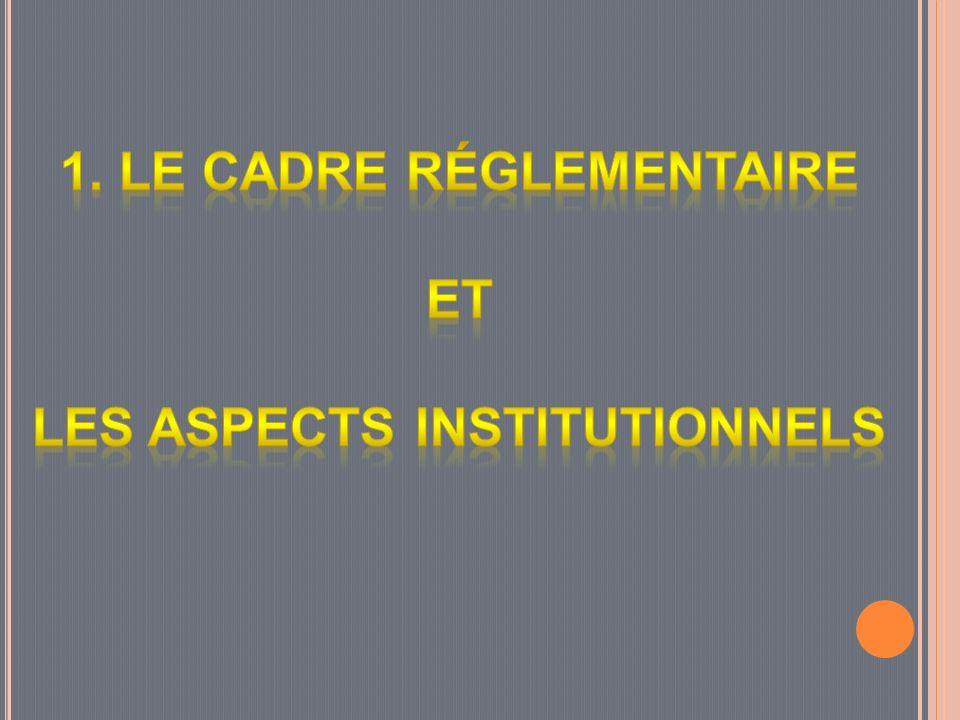 1. Le cadre réglementaire et les aspects institutionnels