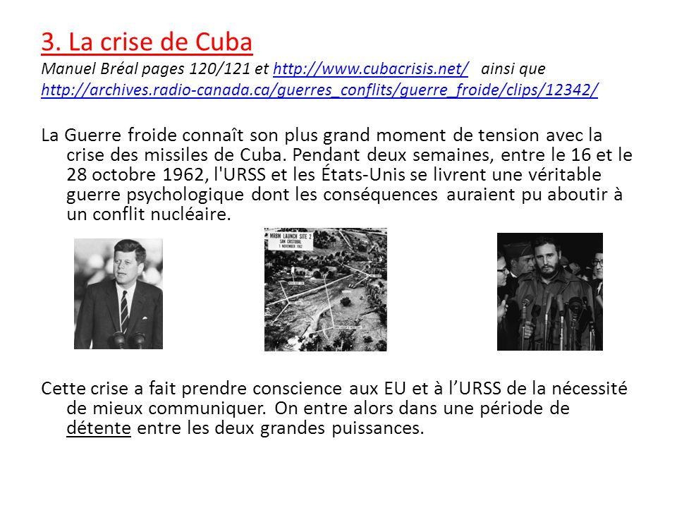 3. La crise de Cuba Manuel Bréal pages 120/121 et http://www.cubacrisis.net/ ainsi que.