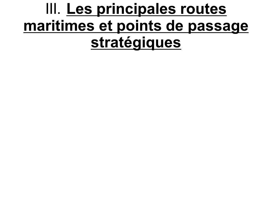 III. Les principales routes maritimes et points de passage stratégiques