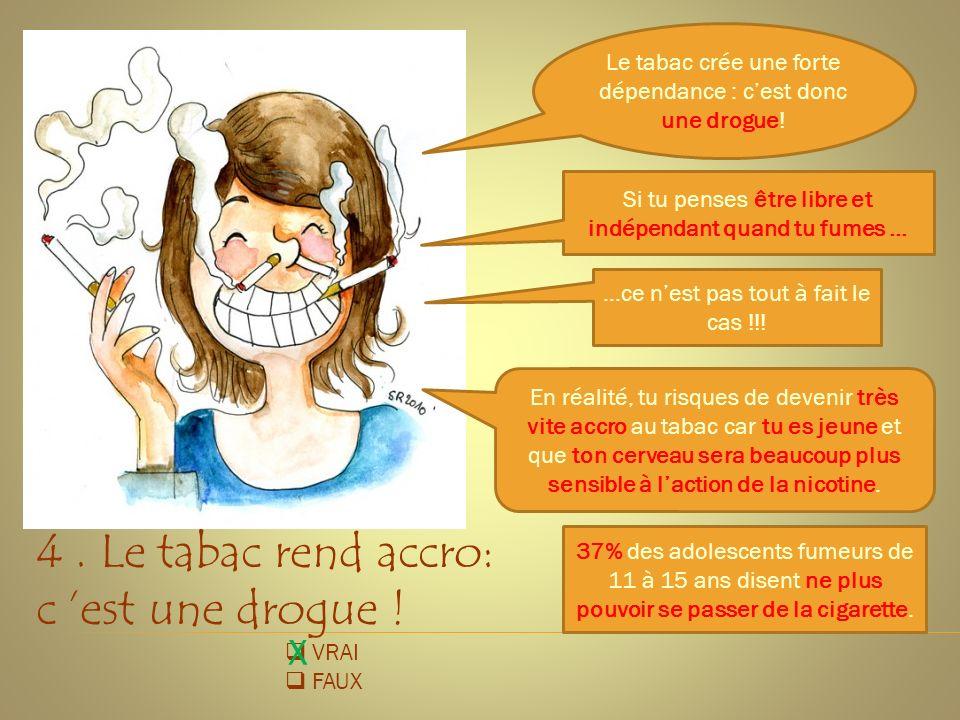 4 . Le tabac rend accro: c 'est une drogue !