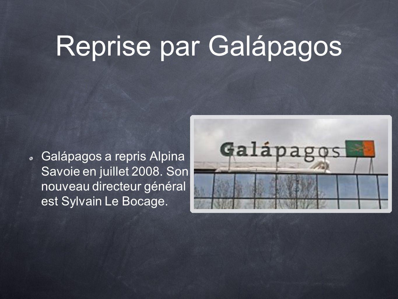 Reprise par Galápagos Galápagos a repris Alpina Savoie en juillet 2008.