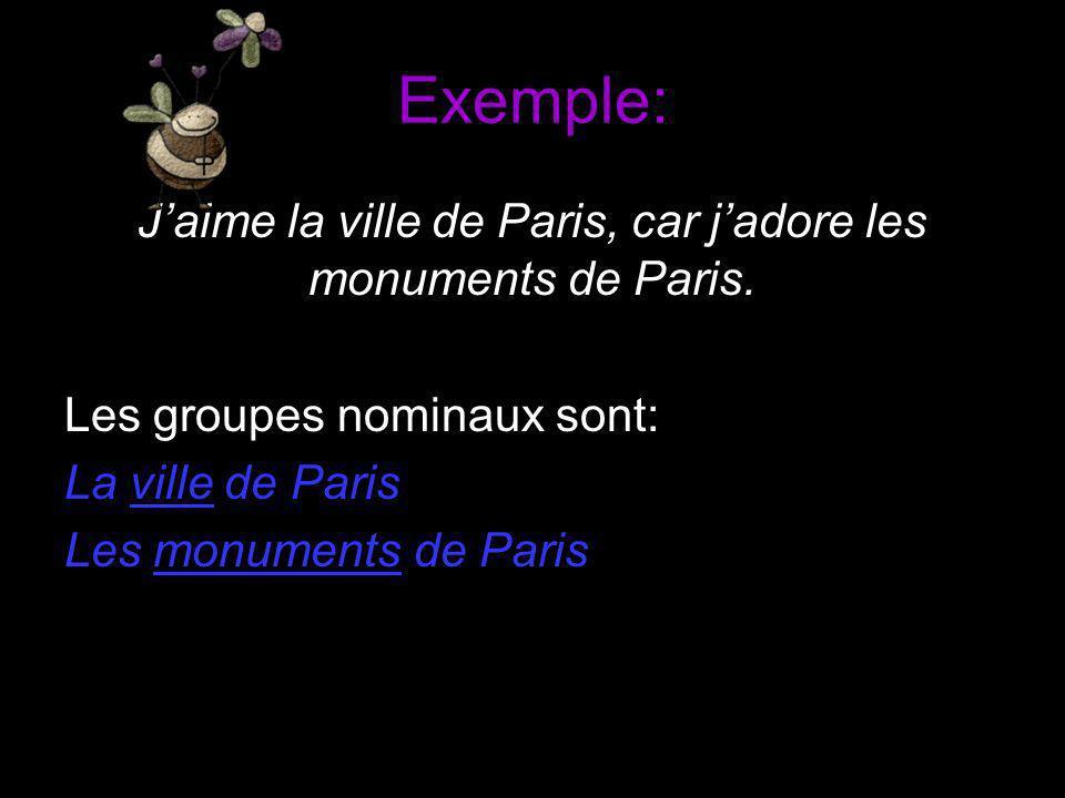 J'aime la ville de Paris, car j'adore les monuments de Paris.