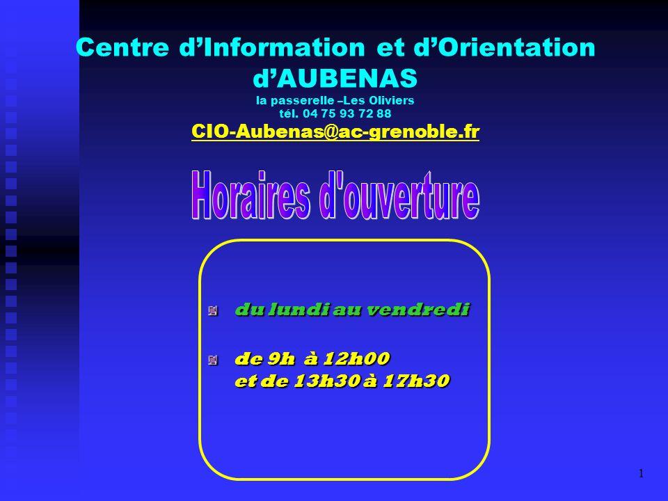 Centre d'Information et d'Orientation d'AUBENAS la passerelle –Les Oliviers tél. 04 75 93 72 88 CIO-Aubenas@ac-grenoble.fr