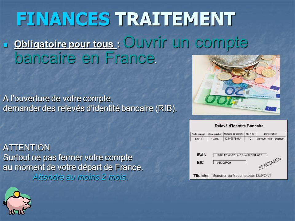 FINANCES TRAITEMENT Obligatoire pour tous : Ouvrir un compte bancaire en France. A l'ouverture de votre compte,