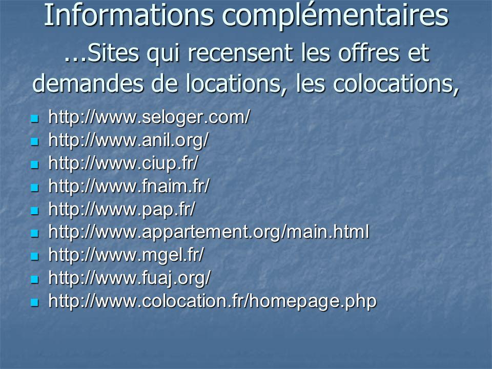 Informations complémentaires …Sites qui recensent les offres et demandes de locations, les colocations,