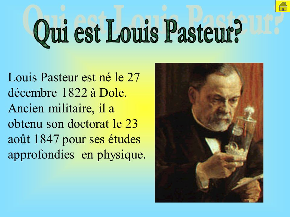 Qui est Louis Pasteur Louis Pasteur est né le 27 décembre 1822 à Dole.