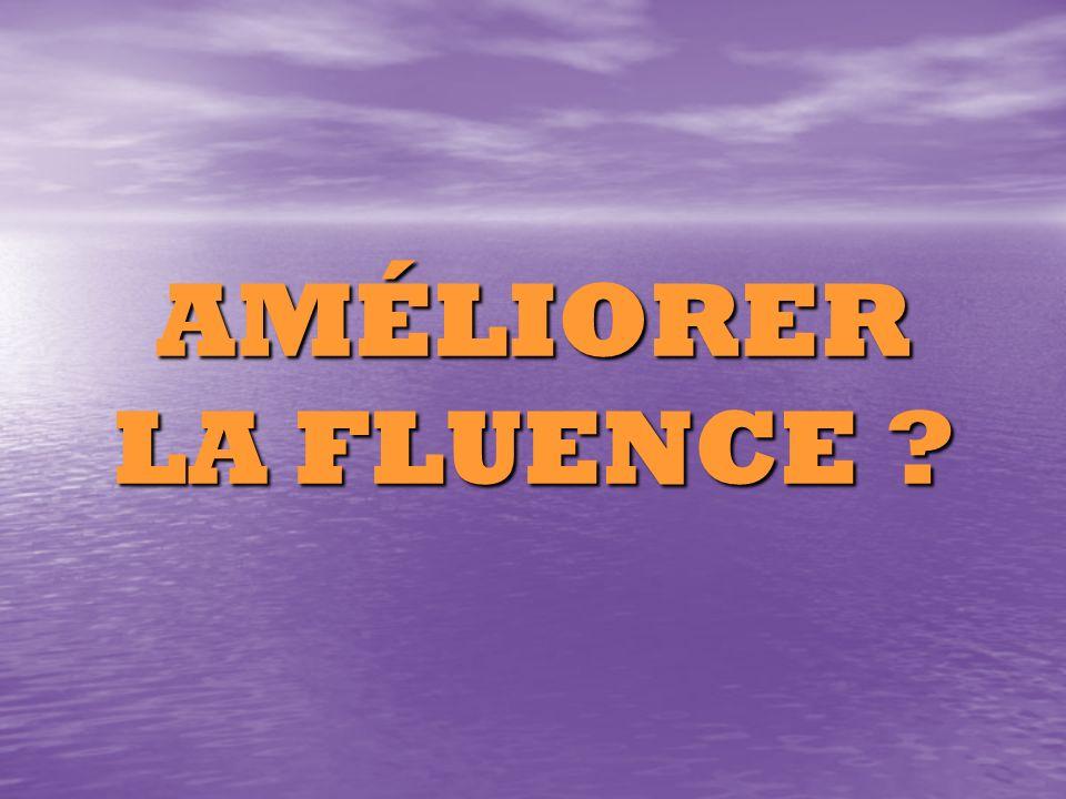 AMÉLIORER LA FLUENCE