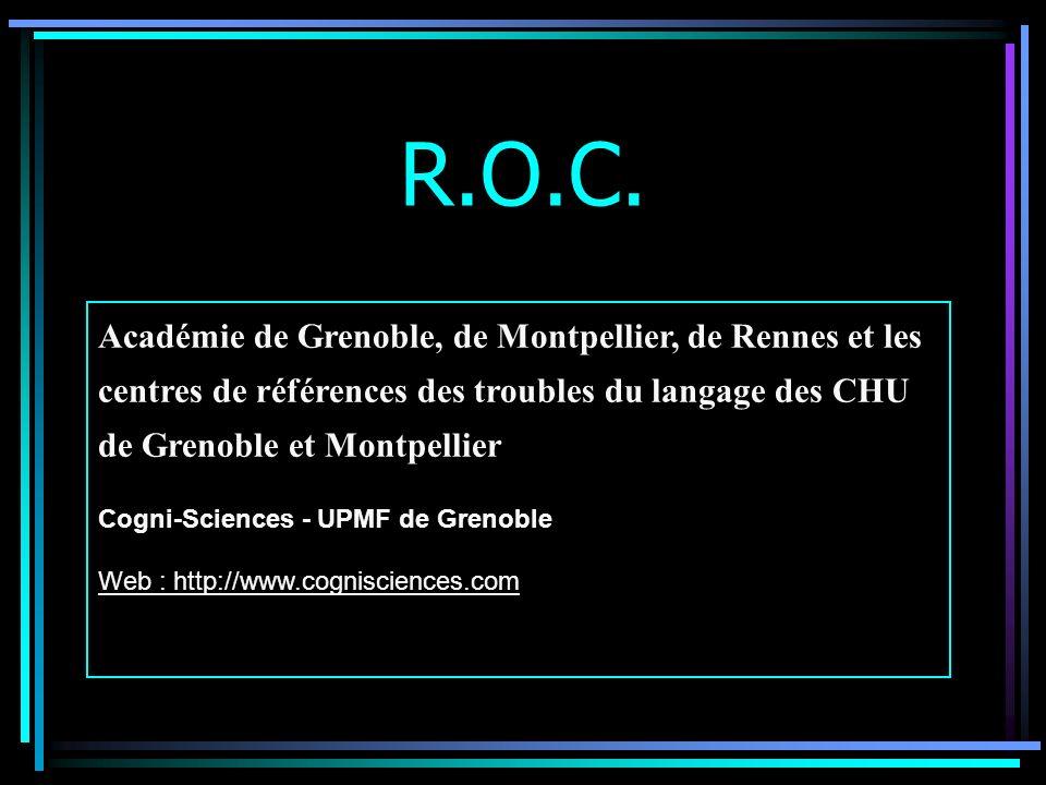 R.O.C. Académie de Grenoble, de Montpellier, de Rennes et les centres de références des troubles du langage des CHU de Grenoble et Montpellier.