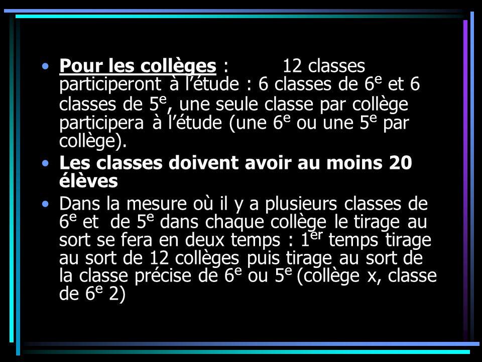 Pour les collèges : 12 classes participeront à l'étude : 6 classes de 6e et 6 classes de 5e, une seule classe par collège participera à l'étude (une 6e ou une 5e par collège).