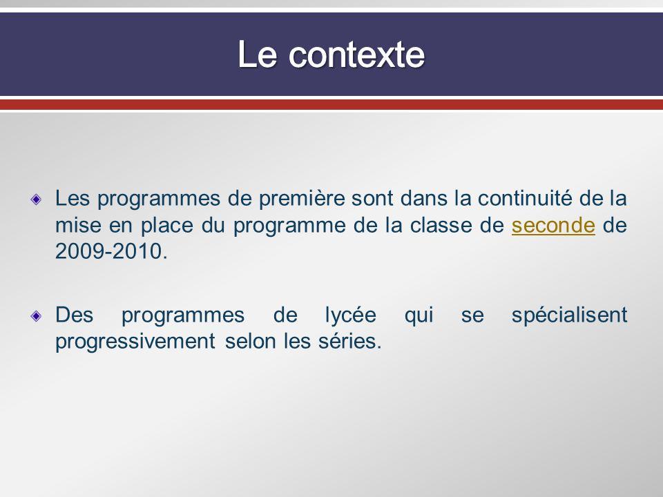 Le contexteLes programmes de première sont dans la continuité de la mise en place du programme de la classe de seconde de 2009-2010.
