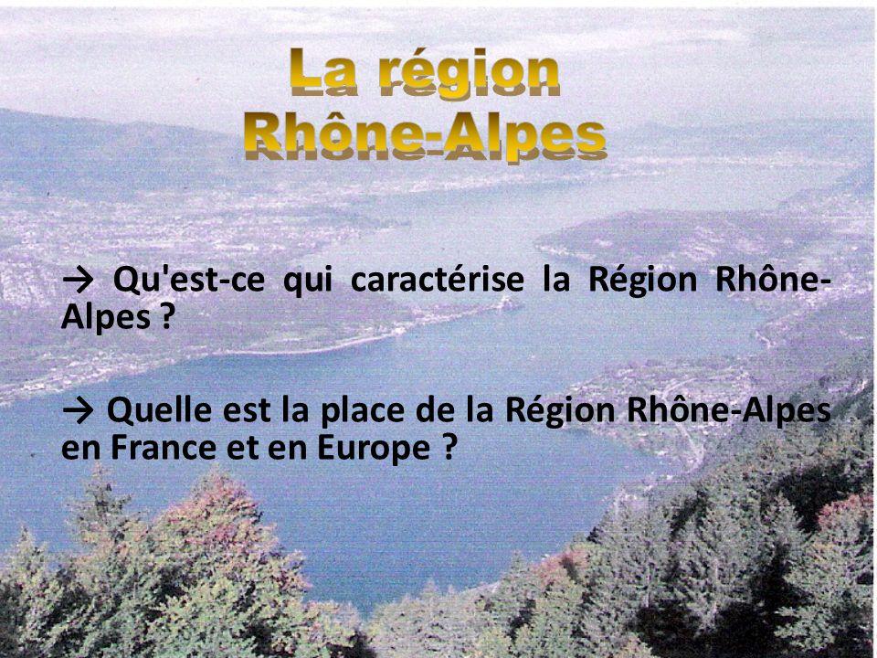 La région Rhône-Alpes → Qu est-ce qui caractérise la Région Rhône-Alpes .