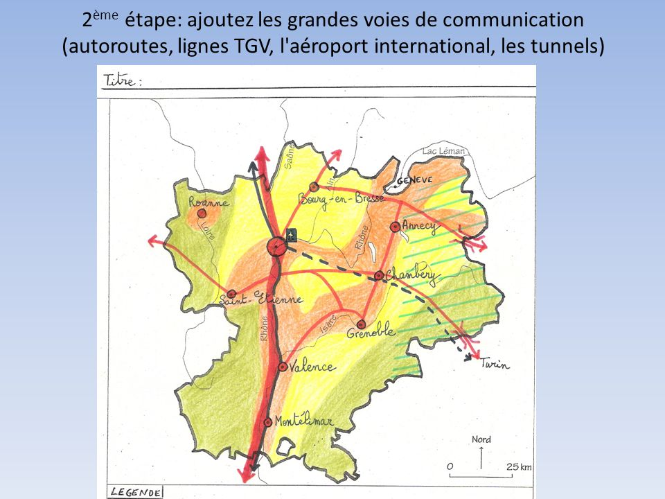 2ème étape: ajoutez les grandes voies de communication (autoroutes, lignes TGV, l aéroport international, les tunnels)