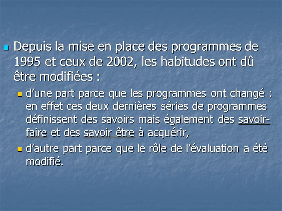 Depuis la mise en place des programmes de 1995 et ceux de 2002, les habitudes ont dû être modifiées :