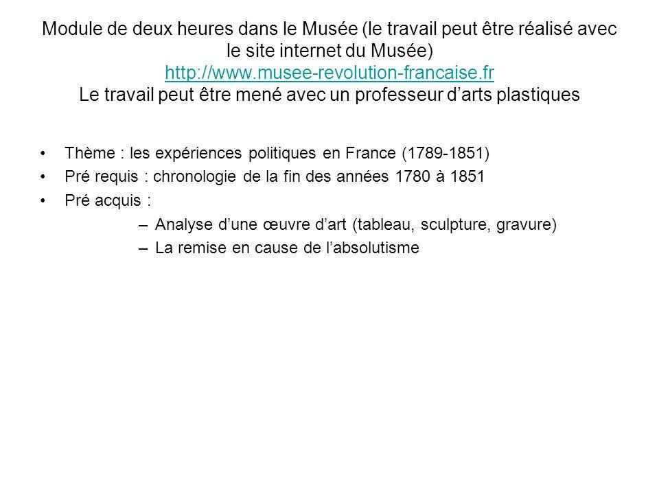 Module de deux heures dans le Musée (le travail peut être réalisé avec le site internet du Musée) http://www.musee-revolution-francaise.fr Le travail peut être mené avec un professeur d'arts plastiques