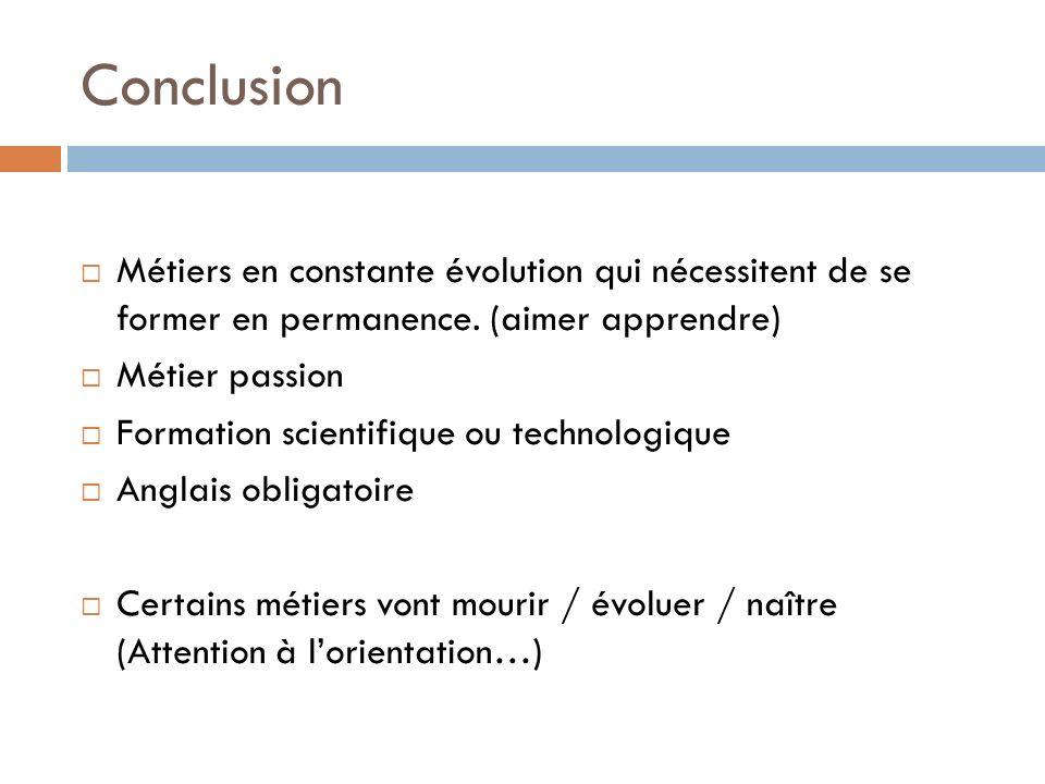 Conclusion Métiers en constante évolution qui nécessitent de se former en permanence. (aimer apprendre)
