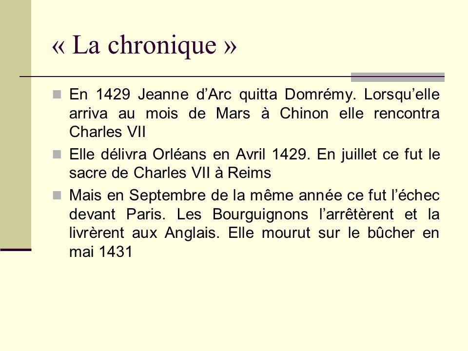 « La chronique » En 1429 Jeanne d'Arc quitta Domrémy. Lorsqu'elle arriva au mois de Mars à Chinon elle rencontra Charles VII.
