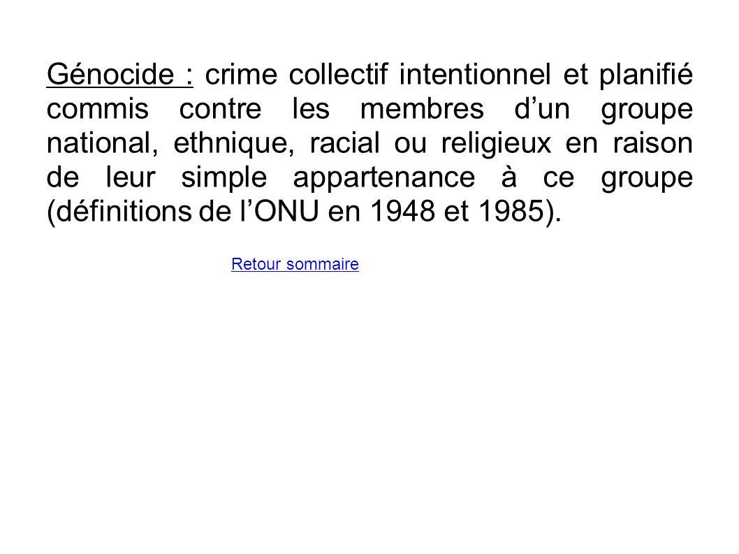 Génocide : crime collectif intentionnel et planifié commis contre les membres d'un groupe national, ethnique, racial ou religieux en raison de leur simple appartenance à ce groupe (définitions de l'ONU en 1948 et 1985).