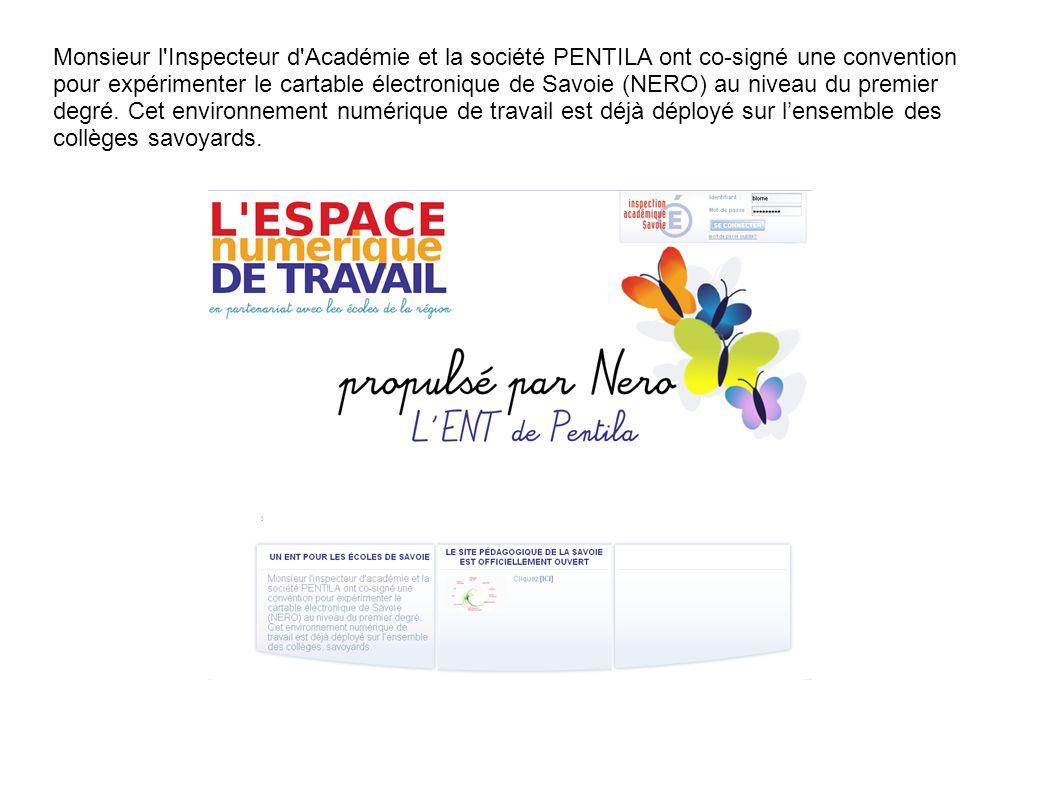 Monsieur l Inspecteur d Académie et la société PENTILA ont co-signé une convention pour expérimenter le cartable électronique de Savoie (NERO) au niveau du premier degré.