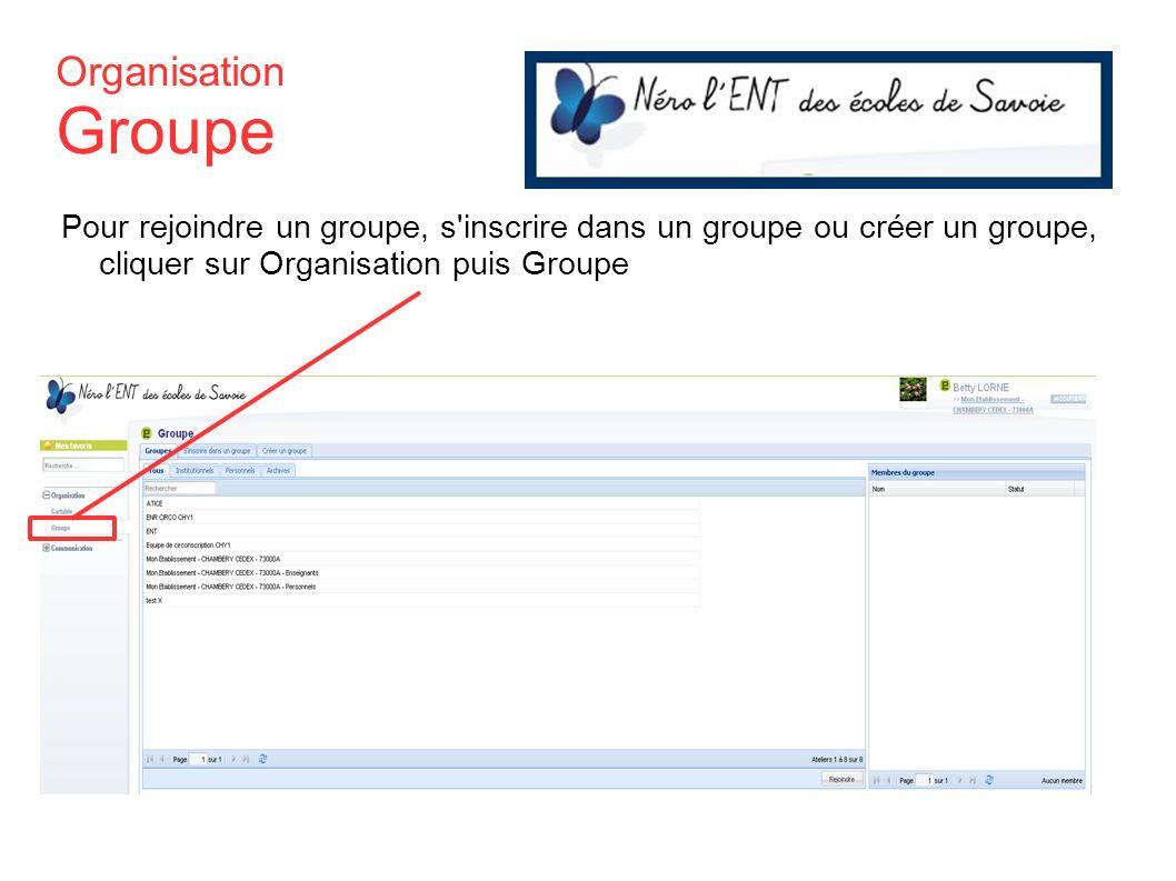 OrganisationGroupe Pour rejoindre un groupe, s inscrire dans un groupe ou créer un groupe, cliquer sur Organisation puis Groupe
