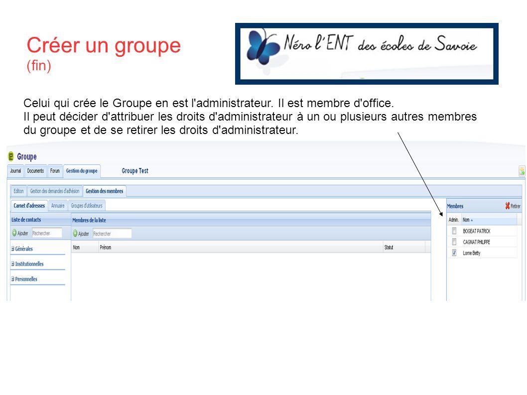 Créer un groupe (fin) Celui qui crée le Groupe en est l administrateur. Il est membre d office.