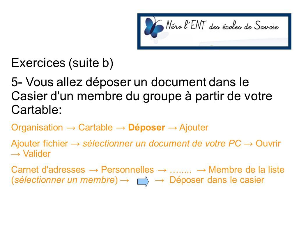 Exercices (suite b) 5- Vous allez déposer un document dans le Casier d un membre du groupe à partir de votre Cartable: