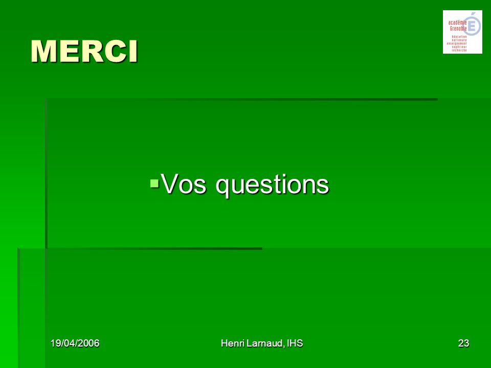 MERCI Vos questions 19/04/2006 Henri Larnaud, IHS 26/03/2017