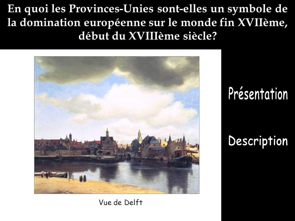 En quoi les Provinces-Unies sont-elles un symbole de la domination européenne sur le monde fin XVIIème, début du XVIIIème siècle